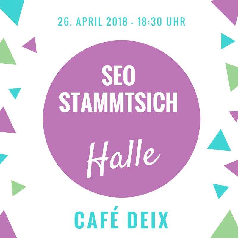 SEO Stammtisch Halle am 26.04.2018 im Café Deix